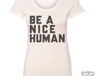 Womens BE A NICE HUMAN Lightweight Tri Blend t shirt [+Colors] s m l xl xxl Hand Screen Printed Zen Threads