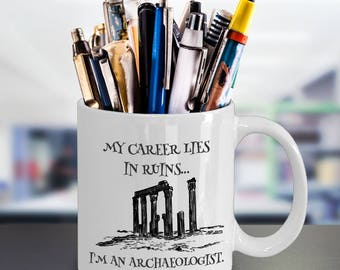 Archaeologist Gift, Archaeologist Mug, Archeologist, Funny Mugs for Archaeologists, I Love Archeology, Archaeology Lover, Career in Ruins