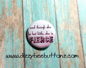 And Though She Be But Little She Is Fierce - Pinback Button - Magnet - Keychain - Girl Power - Female Empowerment - Inspirational Quote