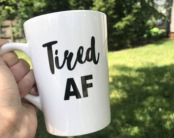 Tired AF - White Coffee Mug