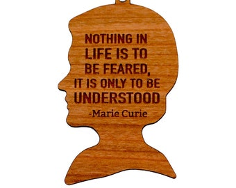 Nothing in life is to be feared, it is only to be understood - Marie Curie Wood Ornament