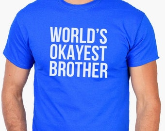 World's Okayest Brother T-shirt- Funny Christmas Gifts Gift for Brother, Men's shirt, funny gift, Brother Gifts, Birthday gifts, Shirts.