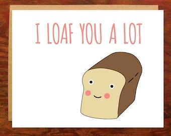I Loaf You a Lot Card - Blank Inside