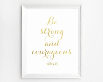 Be Strong and Courageous Print, Joshua 1:9,  Christian nursery art, Scripture Art, Gold Bible Verse, Gold Print, Christian Quotes, Bible