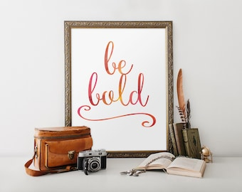 Be bold print Teen room decor Quote art Print, Inspirational print Motivational quote wall art decor poster INSTANT DOWNLOAD Printable quote