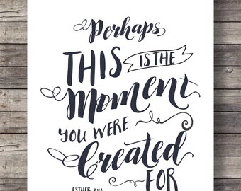 Bible verse Printable artPerhaps this is the moment for which you were created | Esther 4:14 typography Calligraphy Scripture print