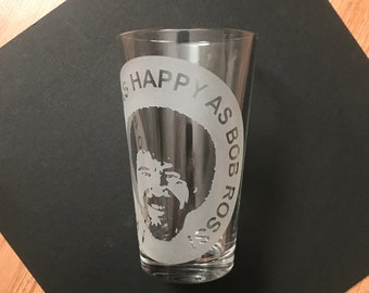 """Hand Etched Pint Glass BOB ROSS """"I want to be as happy as"""""""