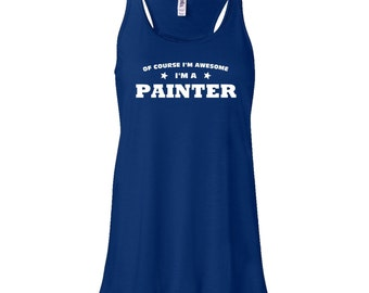Of Course I'm Awesome I'm A Painter Flowy Tank Top. Painter Tank Top.  Flowy Tank Top.  Womens Tank Top.  G25