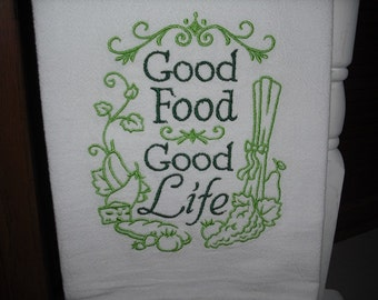Good food good life Flour Sack Towel. Machine Embroidered.