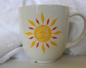 Custom Made Good Morning Sunshine Coffee Mug.  Custom Coffee Mug.  Custom Tea Mug.  Custom Ceramic Mug