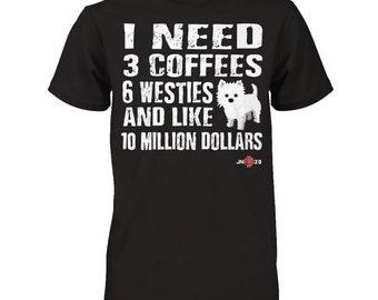 Funny Westie Shirt | I need 6 Westies... | A Perfect Westie Gift Idea