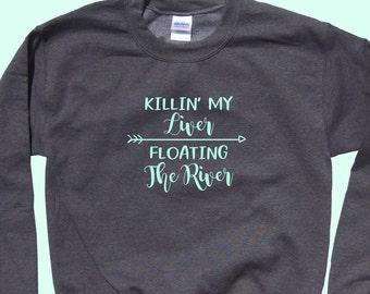 Killin' My Liver Floating The River  - Crewneck Sweatshirt