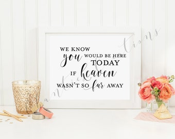We know You Would Be Here Today If Heaven Wasn't So Far Away Printable Sign | Wedding sign | Wedding Printable | Missing loved ones