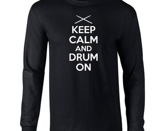 Keep Calm And  Drum On Mens Long Sleeve T-Shirt  Drum On , Band , Drummer - K35