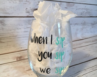 When I sip, you sip, we sip wine glass