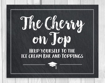 SALE Graduation Ice Cream Bar, Sundae Bar 5x7, 8x10 Printable Chalkboard Sign - The Cherry on Top - College or High School Instant Download