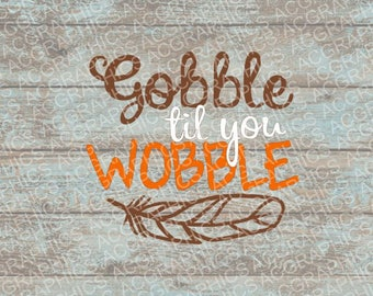 Gobble Til You Wobble SVG, DXF, JPEG, and Studio Downloads