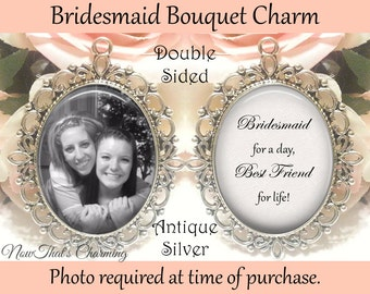 SALE! Double-Sided Bridesmaid Bouquet Charm - Personalized with Photo - Bridesmaid today, best friend for life- Cyber Monday