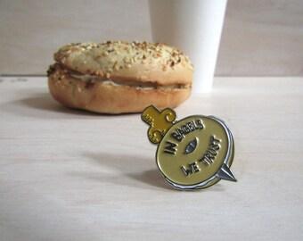 In Bagels We Trust Enamel Pin