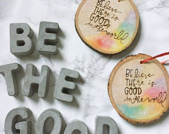 Believe There is Good in the World Be the Good Wood Burned Ornament Or Hanging