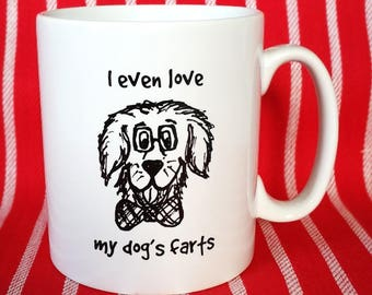 Funny Dog Mug - I Even Love My Dogs Farts - Christmas Gift Idea