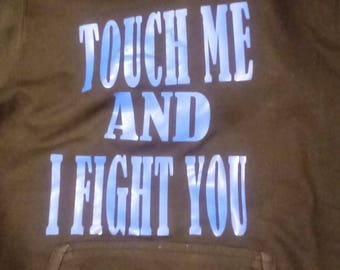 Touch me and I fight you