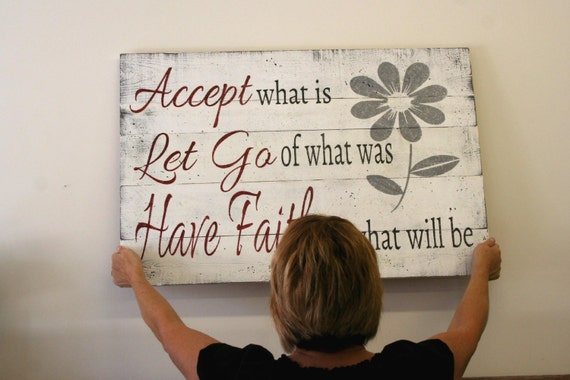 Accept What Is Let Go Of Was Have Faith In Will Be