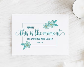 PRINTABLE greeting card, Perhaps this is the Moment for Which You Were Created, Esther 4:14, Encouragement card for her, Turquoise Note card