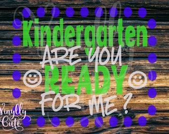 SVG - Kindergarten are you ready for me? - Kinder - Digital File Only - svg , png , jpg - Back to school