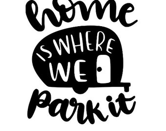 Home is Where You Park It Camper Camping RV Travel Wanderlust Vinyl Car Decal Bumper Window Sticker Any Color Multiple Sizes Jenuine Crafts