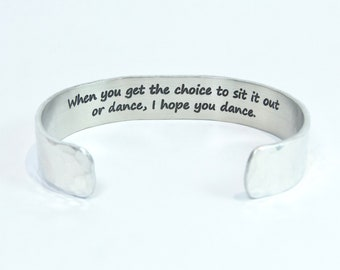 "READY TO SHIP ~ When you get the choice to sit it out or dance, I hope you dance.~ Graduation Gift / Motivational Gift - 1/2"" message cuff"