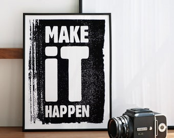 Make it Happen Print, Black and White Poster, Typography Print, Quote Print, Inspiring Print, Motivational Art, A3 or 11.7 x 15.7 in.