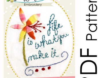Embroidery Pattern - PDF- Life is What you Make it