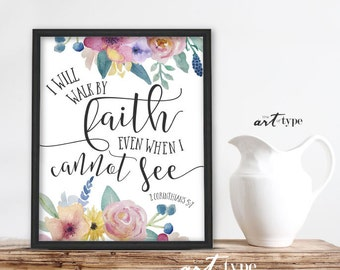 I will Walk by Faith Scripture Print INSTANT DOWNLOAD 8x10 DIY Printable Mom Birthday Christmas Gift, Watercolor Flowers, 2 Corinthians 5:7