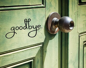 Goodbye. Vinyl Decal / Door Decal / Foyer Decal / Sticker / Wall Words / Decals / Front Door Decal