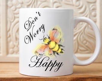 Don't Worry Be Happy mug, Be happy gift, Funny mug, Happy gift, Bee gift, Bee happy gift, inspirational, sayings mug, quote mug, coffee mug