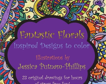 Fantastic Forals: Inspried Designs to color. Limited edition coloring book by Jessica Putnam Phillips