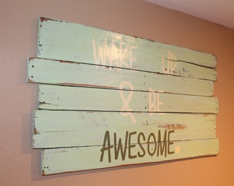 Wake up & be AWESOME Pallet Wood Sign Best Friends Gift Housewarming Present