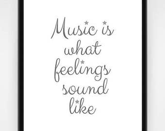 Wall art, PRINTABLE, music wall art, grey and white, Music is what feelings sound like, music print, music decor, printable 8x10, 16x20