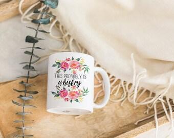 This Probably is Whiskey Mug | Funny Coffee Mug |  Sarcartic Statement Mug | Coffee Humor | Housewarming Gift | Mom Life | Gift for Women