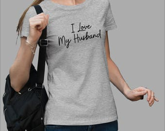 Anniversary I Love My Husband Women's T shirt Fathers Day Husband Gift Shirt Wife Gift Wedding Gift Marriage Gift #J