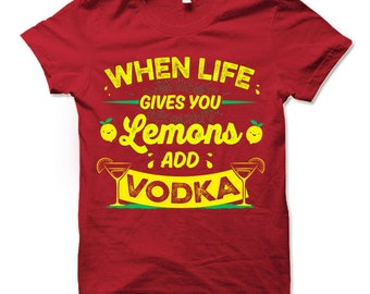 When Life Gives You Lemons Add Vodka T Shirt. Funny Party Shirts. Drinking T-shirt.