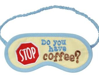 Coffee Sleep Mask, STOP eye mask, Embroidered text sleeping eyemask, Road sign sleepmask, Gift for man, Silk or cotton, Moccha, Espresso