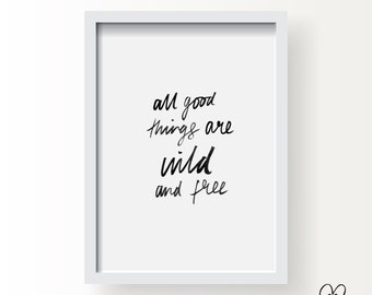 Printable Brush Lettering Print - All Good Things Are Wild & Free  / DIY Room Decor