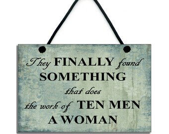 They Finally Found Something That Does The Work Of Ten Men A Woman Fun Handmade Home Sign/Plaque 108