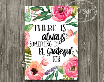 Printable Art 5 x 7 - There is Always Something to be Grateful for  - Home Decor Poster Rustic Boho Floral Art, Instant Art Print
