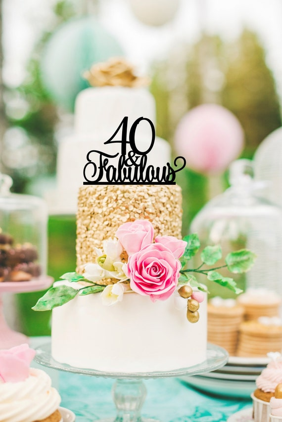 40th Birthday Cake Topper 40 And Fabulous Cake Topper Happy