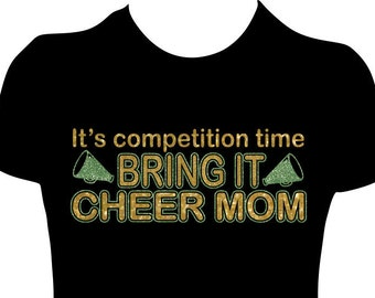 "Cheer Mom, Bring It Competition Shirt. Tee with ""It's Competition time Bring it Cheer Mom. Personalized it by choosing your glitter colors"