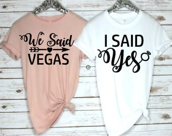 I Said yes shirt- We said vegas shirt- Bridal party shirts- Bachelorette shirts- Bachelorette party shirts- Bridal tanks- Wedding Party tank