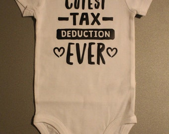Cutest Tax Deduction Ever Onesie/Bodysuit